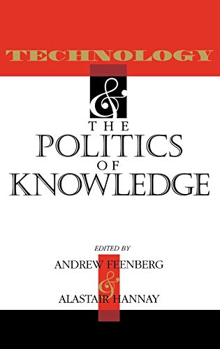 9780253321541: Technology and the Politics of Knowledge (Indiana Series in the Philosophy of Technology)