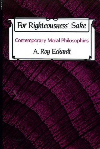 For Righteousness' Sake : Contemporary Moral Philosophies: Eckardt, A. Roy