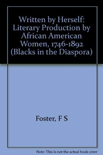Written by Herself: Literary Production by African American Women, 1746-1892 (Blacks in the Diaspo)...