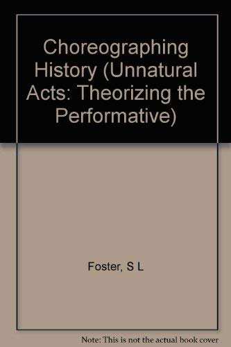 9780253324115: Choreographing History (Unnatural Acts: Theorizing the Performative)