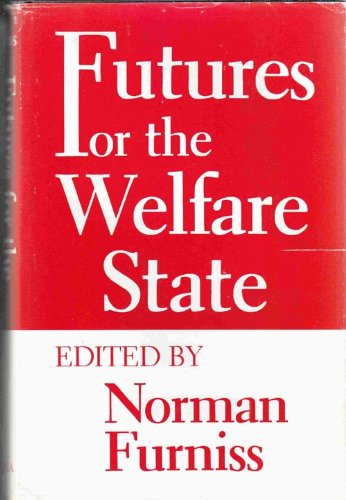 Futures for the welfare state.: Furniss, Norman.