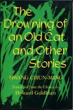 Drowning of an Old Cat and Other Stories.: HWANG Chun-ming