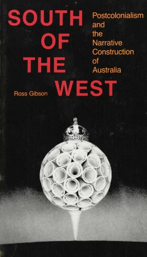 South of the West: Postcolonialism and the Narrative Construction of Australia