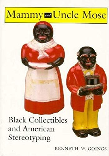 Mammy and Uncle Mose, Black Collectibles and American Stereotyping: Goings, Kenneth W.
