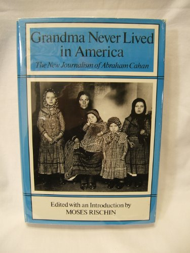 Grandma Never Lived in America: The New Journalism of Abraham Cahan: Cahan, Abraham