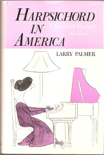 Harpsichord in America: A Twentieth-Century Revival (SIGNED): Palmer, Larry
