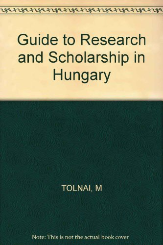 Guide to Research and Scholarship in Hungary: Marton Tolnai; Editor-Peter