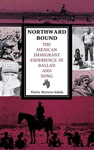 Northward Bound: The Mexican Immigrant Experience in Ballad and Song: Herrera-Sobek, Maria