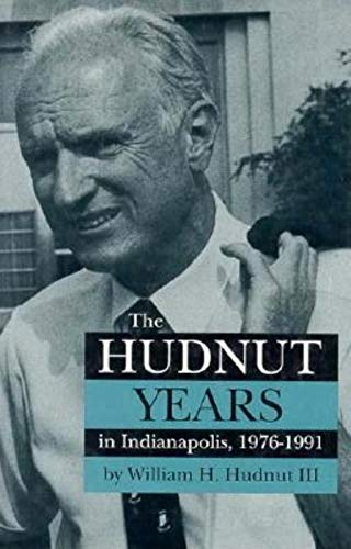 The Hudnut Years in Indianapolis, 1976-1991: Hudnut III, William H.