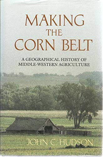 9780253328328: Making the Corn Belt: A Geographical History of Middle-Western Agriculture (Midwestern History &)