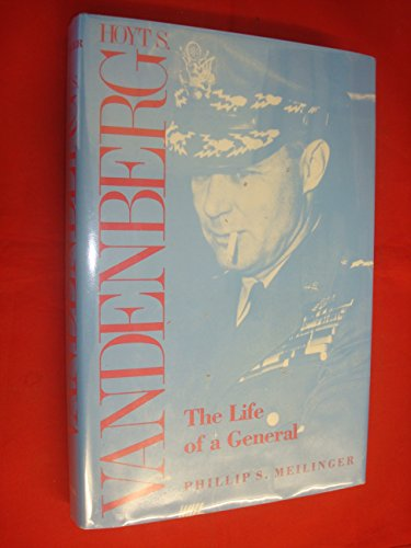 Hoyt S. Vandenberg: The Life of a General: Meilinger, Phillip S.
