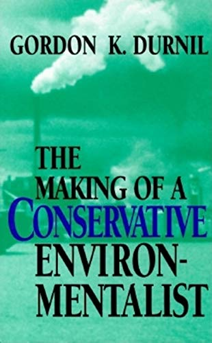 The Making of a Conservative Environmentalist: With Reflections on Government, Industry, Scientis...