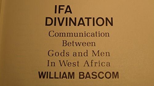 Ifa Divination: Communication Between Gods and Men in West Africa: Bascom, William Russell