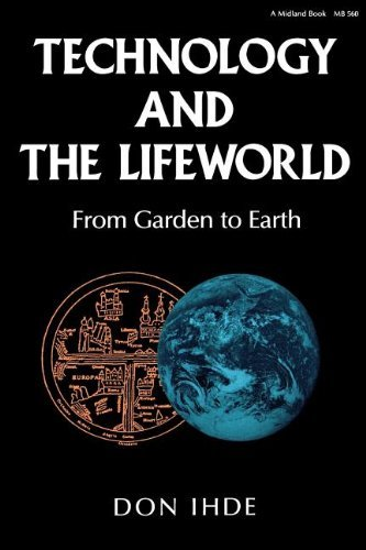 9780253329004: Technology and the Lifeworld: From Garden to Earth (Indiana Series in the Philosophy of Technology)