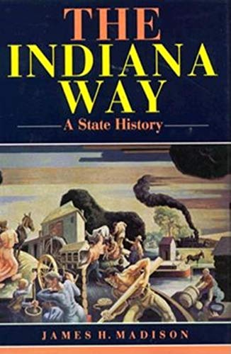 The Indiana Way A State History: Madison James H.