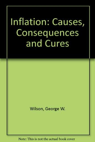 Inflation--Causes, Consequences, and Cures: Wilson, George Wilton