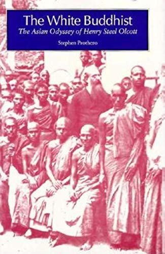 The White Buddhist: The Asian Odyssey of Henry Steel Olcott (Religion in North Am): Stephen R ...