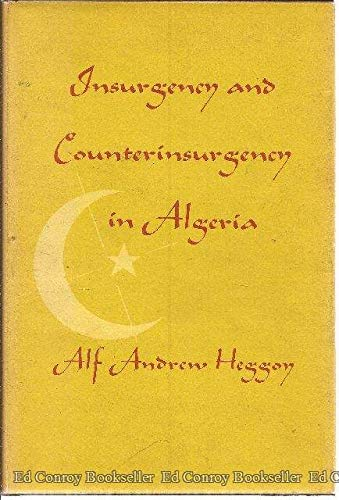 Insurgency and Counterinsurgency in Algeria (Indiana University: Heggoy, Alf Andrew