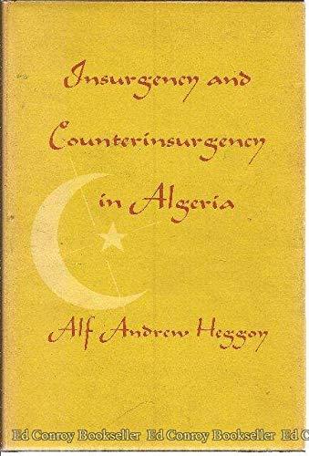 Insurgency and Counterinsurgency in Algeria: Heggoy, Alf Andrew