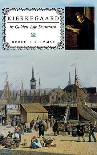 Kierkegaard in Golden Age Denmark: Kirmmse, Bruce H.