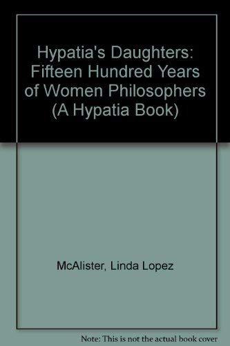 9780253330574: Hypatia's Daughters: Fifteen Hundred Years of Women Philosophers (Hypatia Book)