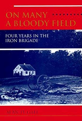 9780253330635: On Many a Bloody Field: Four Years in the Iron Brigade