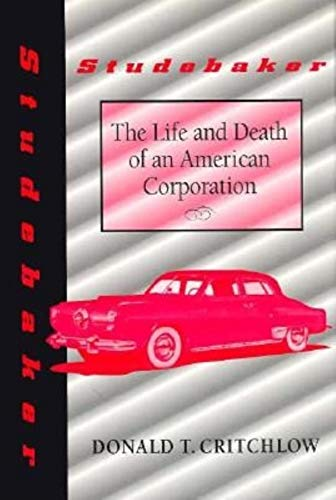 Studebaker: The Life and Death of an American Corporation (Midwestern History &)