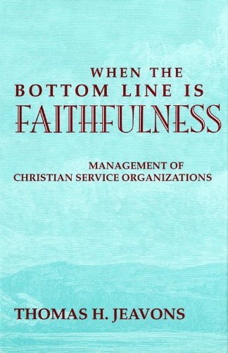 9780253330895: When the Bottom Line Is Faithfulness: Management of Christian Service Organizations (Philanthropic and Nonprofit Studies)