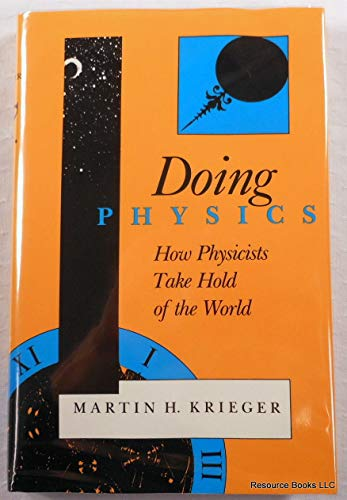 9780253331236: Doing Physics: How Physicists Take Hold of the World (A Midland Book)