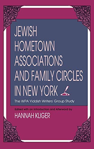 9780253331281: Jewish Hometown Associations and Family Circles in New York: The WPA Yiddish Writers' Group Study (The Modern Jewish Experience)