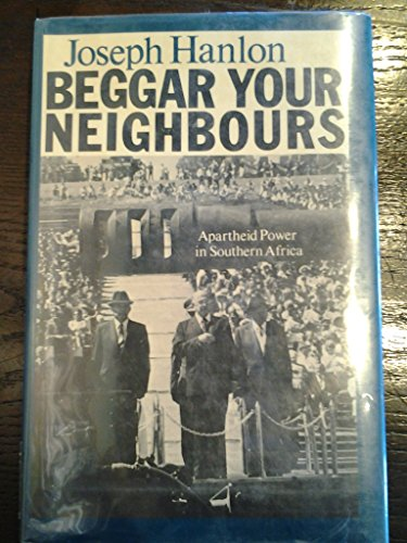 9780253331311: Beggar Your Neighbors: Apartheid Power in Southern Africa