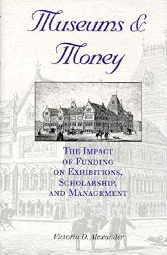 9780253332059: Museums and Money: The Impact of Funding on Exhibitions, Scholarships and Management (Indiana University Centre on Philanthropy Series in Governance)