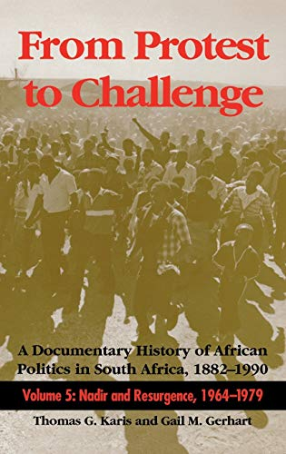 9780253332318: From Protest to Challenge, Volume 5: A Documentary History of African Politics in South Africa, 1882–1990: Nadir and Resurgence, 1964–1979