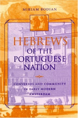 Hebrews of the Portuguese Nation: Conversos and Community in Early Modern Amsterdam (Modern Jewish ...