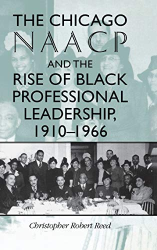 9780253333131: The Chicago NAACP and the Rise of Black Professional Leadership, 1910-1966 (Blacks in the Diaspora)