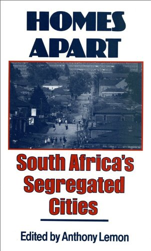 Homes Apart: South Africa's Segregated Cities: Lemon, Anthony