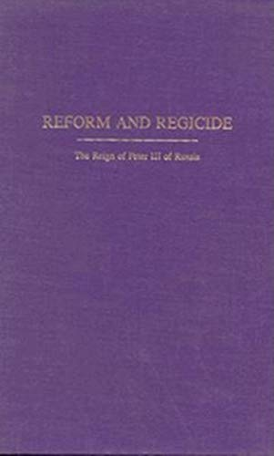 Reform and Regicide: The Reign of Peter III of Russia (Indiana-Michigan Series in Russian & ...