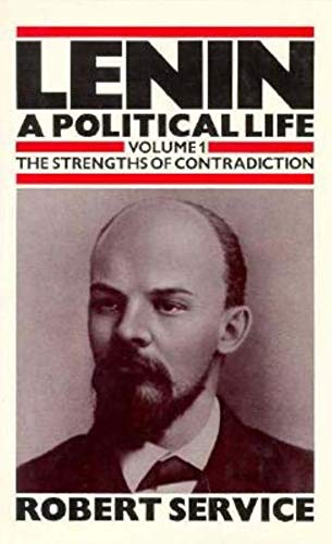9780253333247: Lenin: A Political Life, The Strengths of Contradiction, Vol. 1