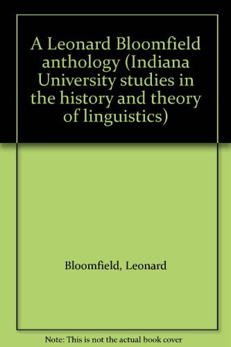 A Leonard Bloomfield anthology (Indiana University studies: Leonard Bloomfield