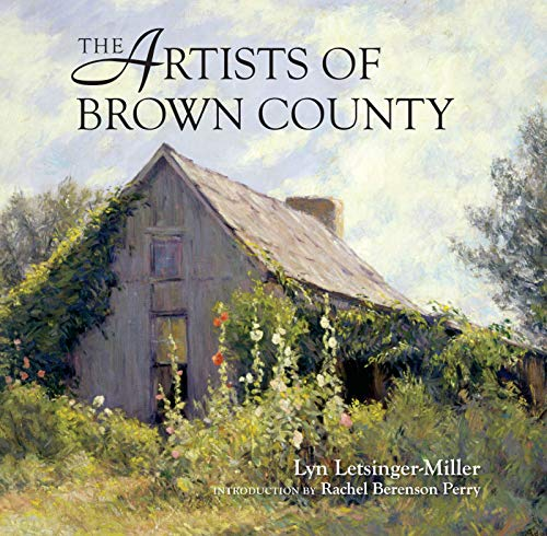 The Artists of Brown County: Letsinger-Miller, Lyn;Perry, Rachel;Indiana State Museum