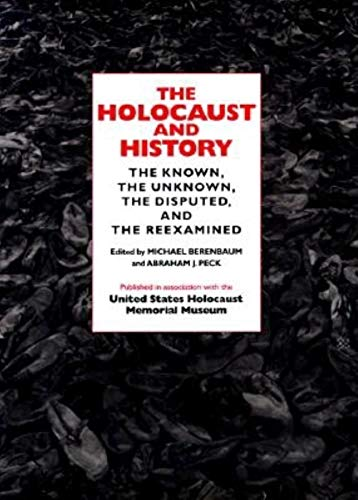 The Holocaust and History: The Known, the Unknown, the Disputed, and the Reexamined.: Berenbaum, ...