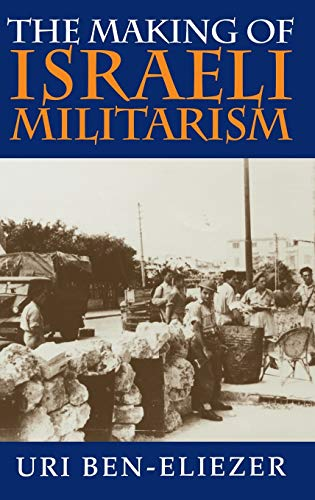 9780253333872: The Making of Israeli Militarism