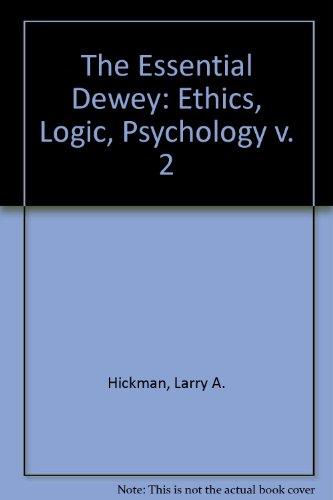 9780253333919: The Essential Dewey: Ethics, Logic, Psychology