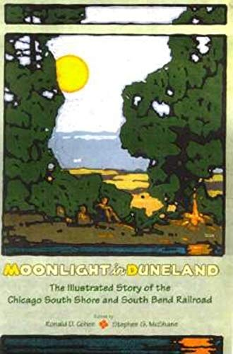 Moonlight in Duneland The Illustrated Story of the Chicago South Shore and South Bend Railroad