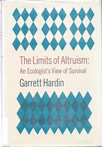 The Limits of Altruism: An Ecologist's View of Survival: Garrett Hardin