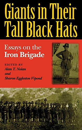 9780253334572: GIANTS IN THEIR TALL BLACK HATS: Essays on the Iron Brigade (Great Lakes Connections: The Civil War)