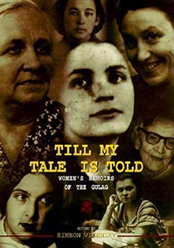 Till My Tale Is Told: Women's Memoirs of the Gulag: Vilensky, Simeon (editor)