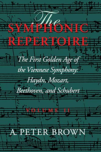 9780253334879: The Symphonic Repertoire: The First Golden Age of the Viennese Symphony: Haydn, Mozart, Beethoven, and Schubert: Hayden, Mozart, Beethoven, and Schubert: 2