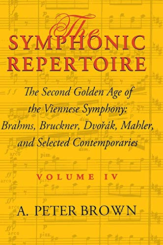 9780253334886: The Symphonic Repertoire: The Second Golden Age of the Viennese Symphony: Brahms, Bruckner, Dvorak, Mahler, and Selected Contemporaries: Brahms, ... Mahler, and Selected Contemporaries v. 4