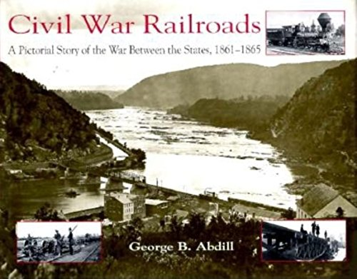 Civil War Railroads: A Pictorial Story of the War Between the States, 1861-1865 (Hardback): George ...